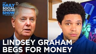 Why Is Lindsey Graham Begging for Money? | The Daily Social Distancing Show