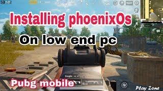 How to install phoenixOs and pubg mobile on low end pc.