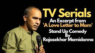 TV Serials | A Love Letter to Mom| Stand Up Comedy | Story Telling | Rajasekhar Mamidanna