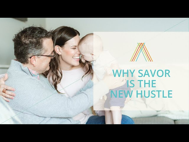 Why Savor is the New Hustle