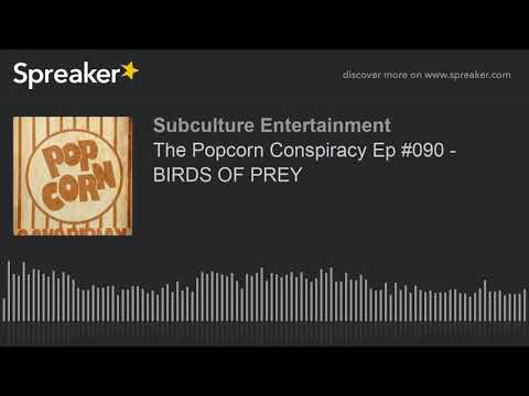 The Popcorn Conspiracy Ep #090 - BIRDS OF PREY (part 1 of 3)