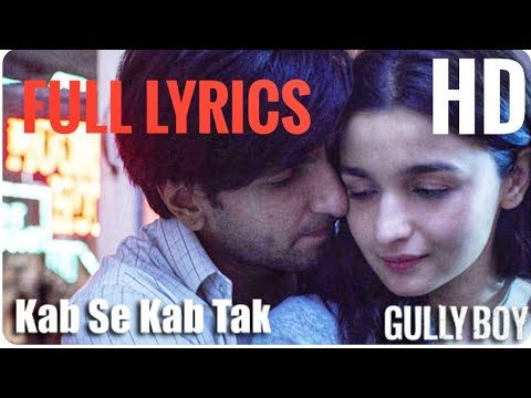 Kab Se Kab Tak Full Video Song : Gully Boy | Lyrics | Ranveer Singh, Alia Bhatt| 2019|