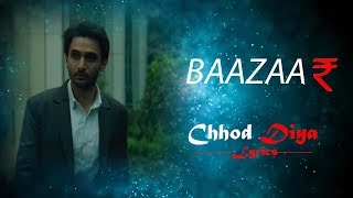 Chhod Diya Lyrical Full Song | Arijit Singh | Bazaar Movie