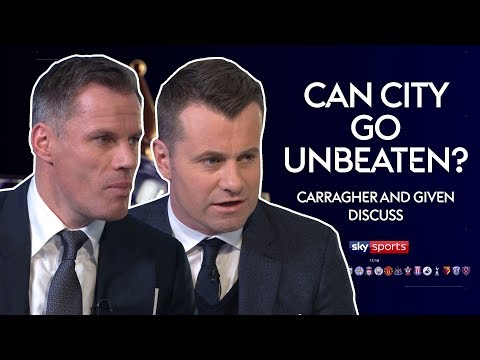 Can Manchester City Go Unbeaten? | Carragher & Given Discuss