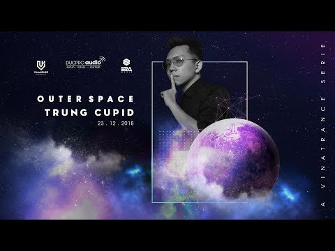 Outer Space 04 - Dj/Producer Trung Cupid - Sponsor by Duc ProAudio.