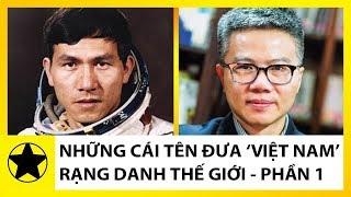"""Những Cái Tên Đưa Hai Chữ """"Việt Nam"""" Rạng Danh Thế Giới – Phần 1"""