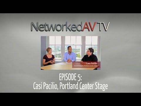 NetworkedAV TV Ep 5: Casi Pacilio, Portland Center Stage