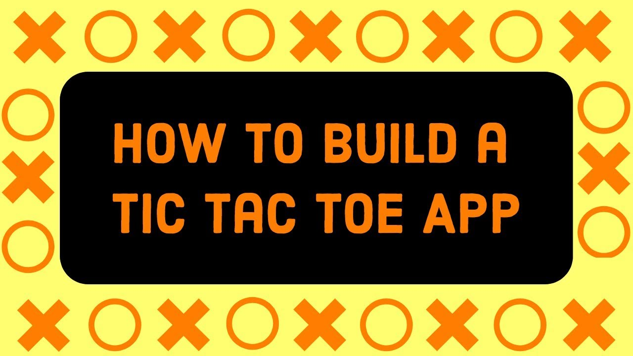 How to Build a Tic Tac Toe App – App Builders Guide