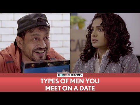 FilterCopy  Types Of Men You Meet On A Date  Ft. Irr and Parvathy