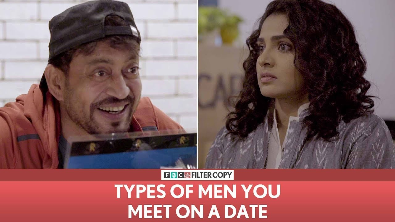 Download FilterCopy   Types Of Men You Meet On A Date   Ft. Irrfan and Parvathy