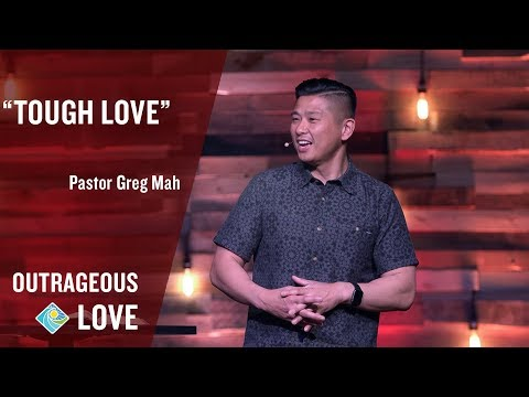 Tough Love - Luke 6:27-35 - Pastor Greg Mah