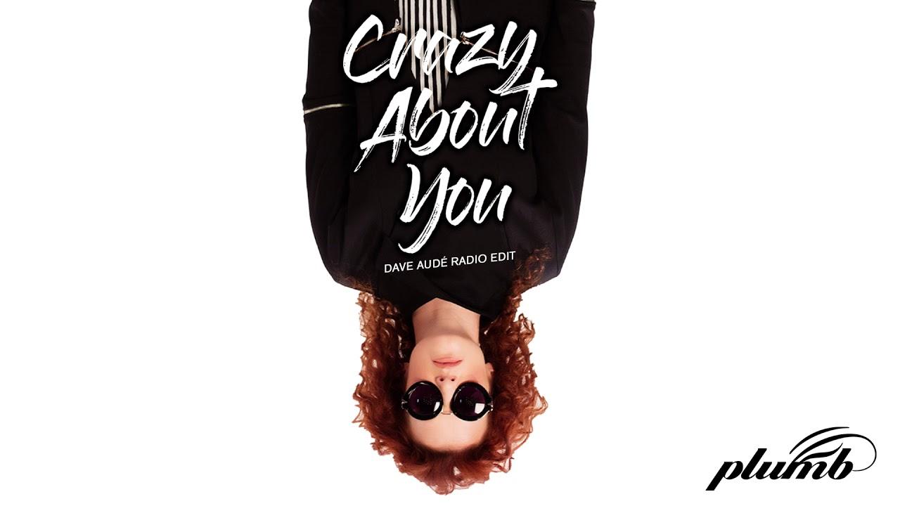 Plumb - Crazy About You - Dave Audé Radio Edit (AUDIO)