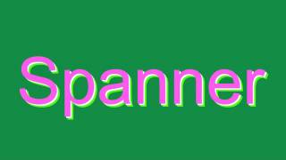 How to Pronounce Spanner