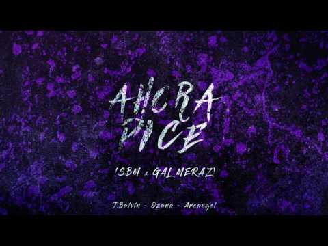 Ahora Dice (SBM x Gal Meraz Remix) - J. Balvin ft Ozuna ft Arcángel. [Worldwide Premiere]