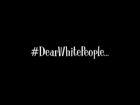 Dear White People...