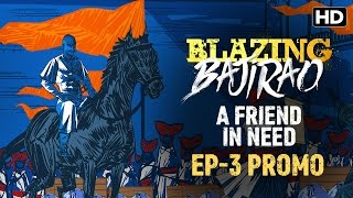 Blazing Bajirao: A Friend In Need | Episode 3 LIVE on Eros Now