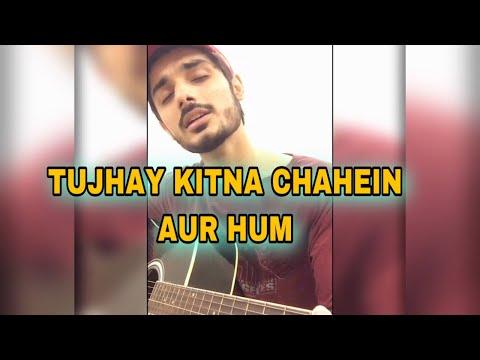 tujhay-kitna-chahein-aur-hum-[slow-version]-|-cover-song-|