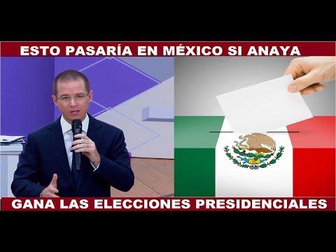 ESTO PASARIA EN MÉXICO SI RICARDO ANAYA GANA LAS ELECCIONES