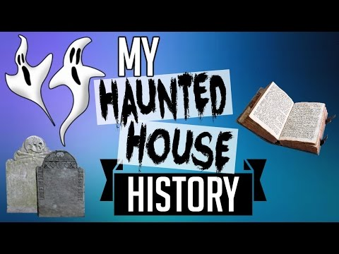 THE CRAZY HISTORY OF MY HAUNTED HOUSE!