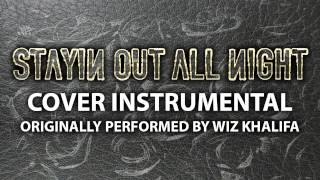 Stayin Out All Night (Cover Instrumental) [In the Style of Wiz Khalifa]