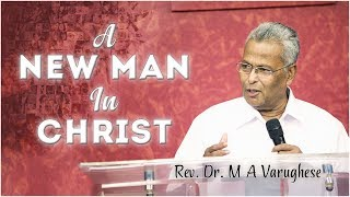 A New Man In Christ - Rev. Dr. M A Varughese