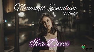 AUDY - MENANGIS SEMALAM COVER BY IVA DEWI #IVADEWICOVER