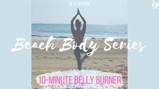 BEACH BODY SERIES: 10-Minute Belly Burner