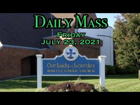 Daily Mass - Friday, July 23, 2021 - Fr.  Kevin Thompson, Our Lady Of Lourdes Church.