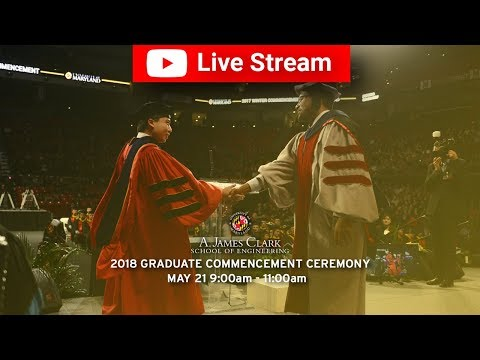 2018 A. James Clark School of Engineering Graduate Commencement Ceremony