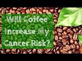 Will Coffee Increase My Cancer Risk?