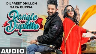 Rangle Dupatte (Full Audio) | Dilpreet Dhillon | Sara Gurpal | Latest Punjabi Songs 2019