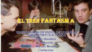 EL TREN FANTASMA- UN PROGRAMA DE RADIO RIVADAVIA