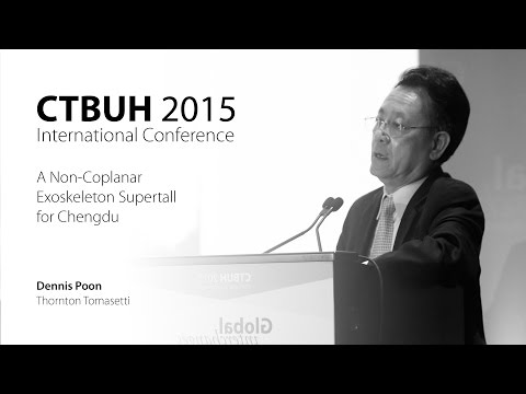 """CTBUH 2015 New York Conference - Dennis Poon, """"A Non-Coplanar Exoskeleton Supertall for Chengdu"""""""