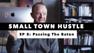 Small Town Hustle | EP 5 | Passing the Baton