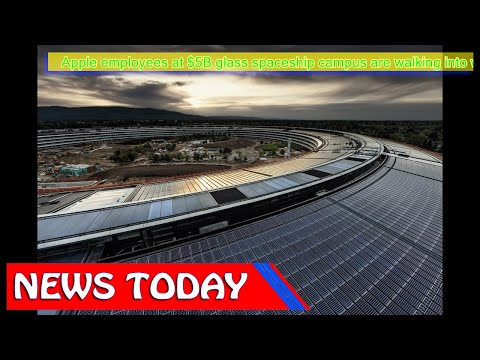 Science & Technology News - Apple employees at $5B glass spaceship campus are walking into
