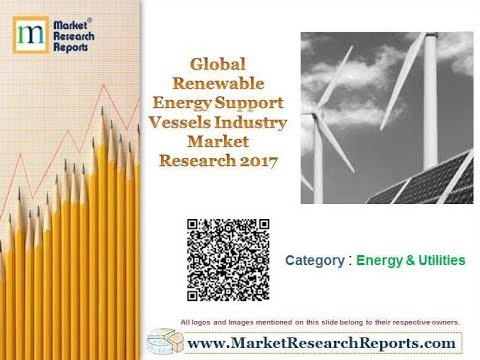 Global Renewable Energy Support Vessels Industry Market Research 2017