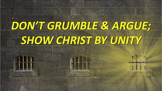 Philippians: DON'T GRUMBLE & ARGUE;  SHOW CHRIST BY UNITY