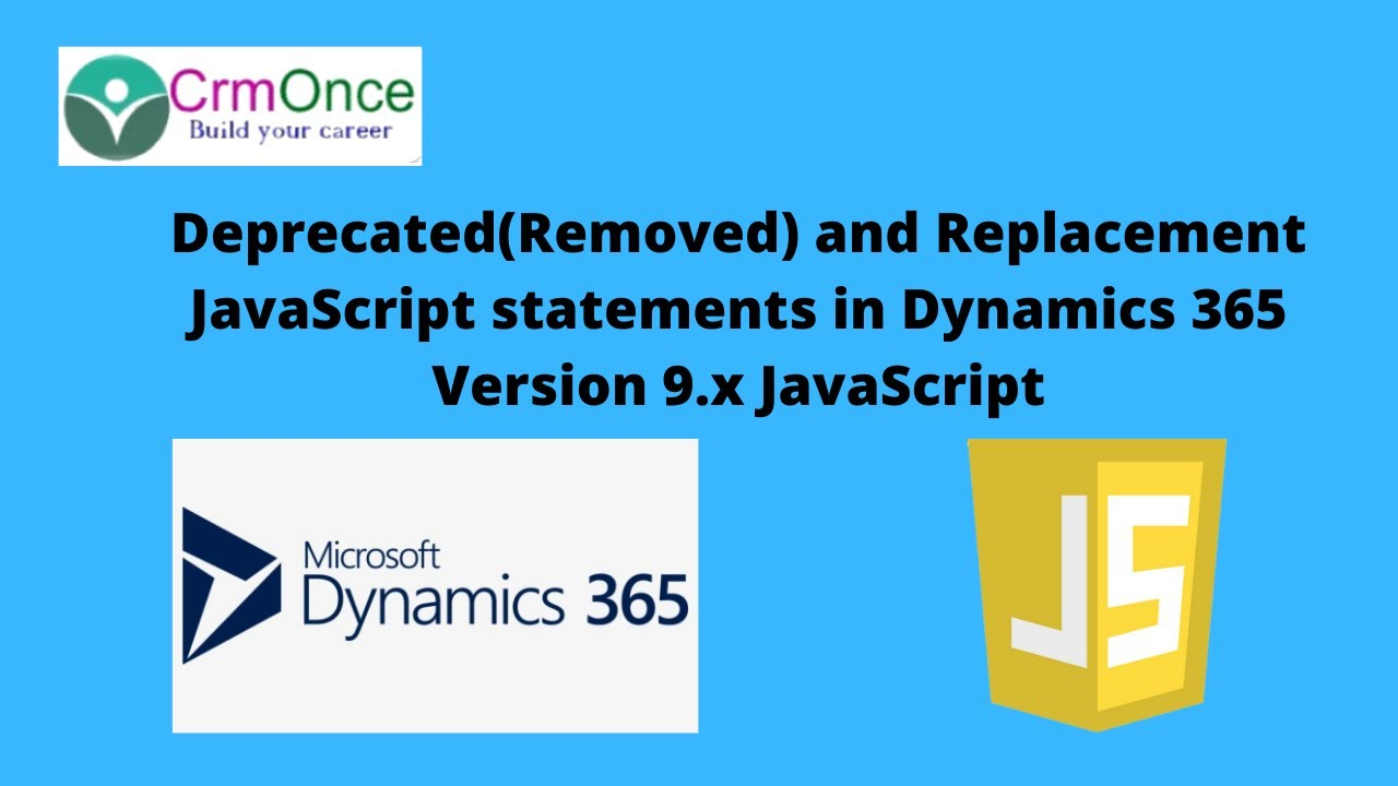Deprecated(Removed) and Replacement JavaScript statements in Dynamics 365  Version 9 x JavaScript