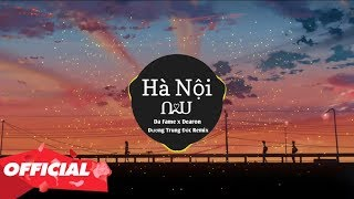 Hanoi N U - DaFame x Dearon ( Dương Trung Đức Remix )
