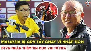 TIN NÓNG BÓNG ĐÁ 21/5 | ĐTVN Nhận Thêm Tin Vui Từ FIFA | Malaysia Bị CĐV Tẩy Chay Vì Nhập Tịch
