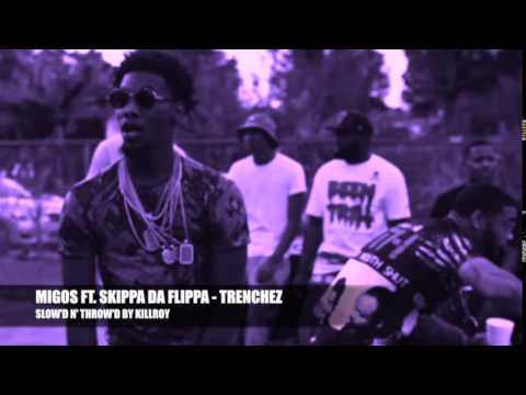 MIGOS FEAT. SKIPPA DA FLIPPA -  TRENCHEZ [SLOW'D N' THROW'D BY KILLROY]
