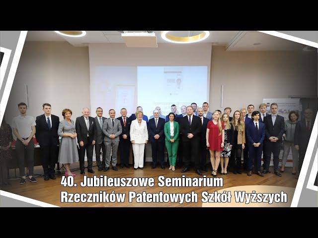 40. Jubileuszowe Seminarium Rzeczników Patentowych Szkół Wyższych