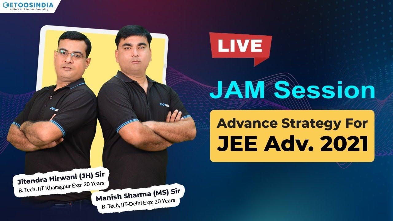 Advance Strategy for JEE Advanced 2021 | JAM Session | JH Sir & MS Sir | Etoosindia