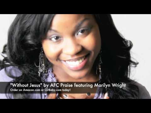 """""""Without Jesus"""" by AFC Praise featuring Marilyn Wright"""