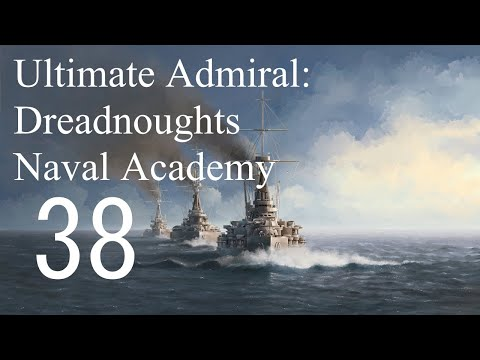 Let's Play Ultimate Admiral: Dreadnoughts EA-A3 - Naval Academy 38