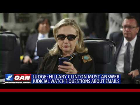 Judge: Hillary Clinton must answer Judicial Watch's questions about emails