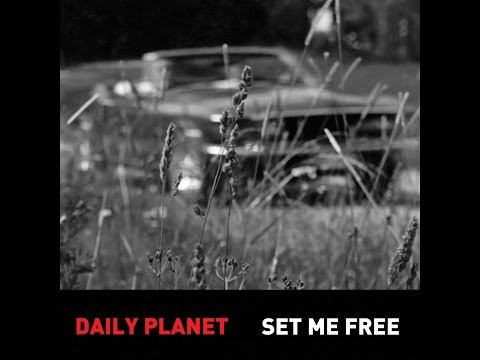 "Daily Planet ""Set Me Free"" (Official video)"