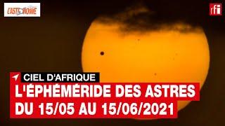 Ciel d'Afrique : l'éphéméride du 15.05 au 15.06.2021