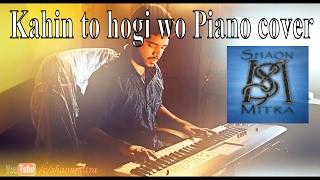 kahin toh hogi woh - jaane tu ya jaane na piano || Shaon Mitra ||