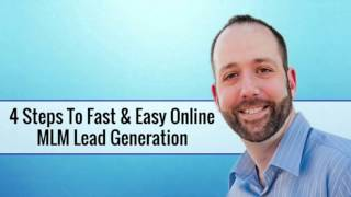 4 Steps To Fast & Easy Online MLM Lead Generation